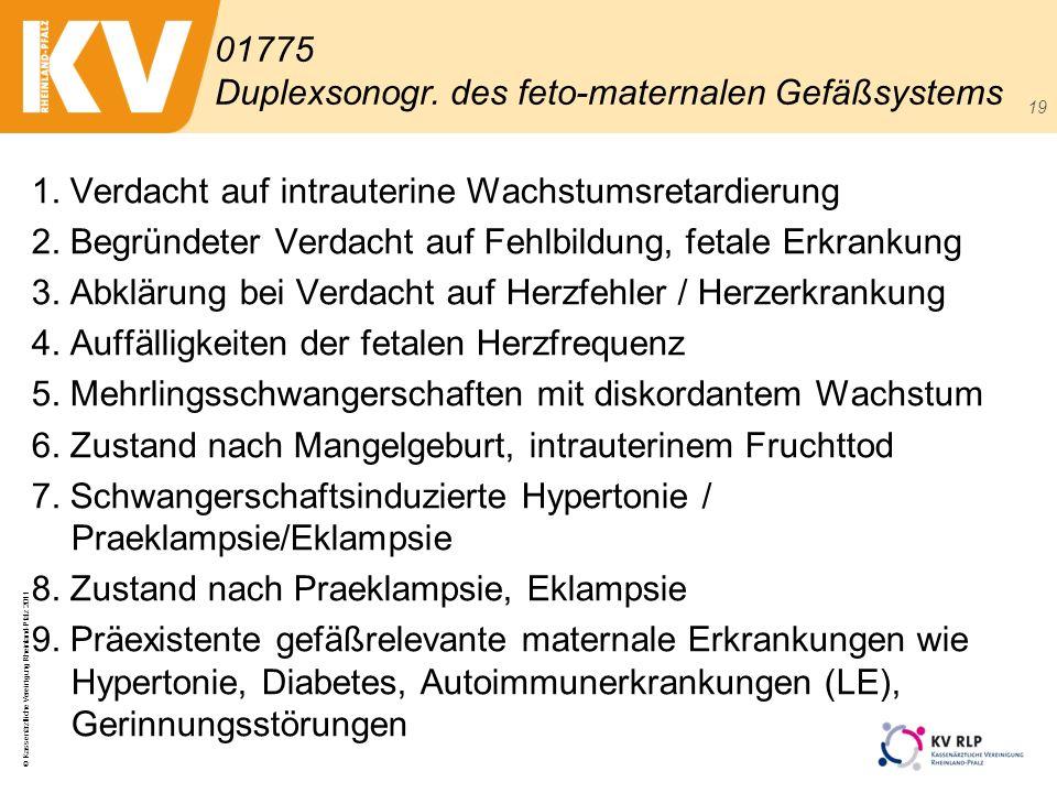 © Kassenärztliche Vereinigung Rheinland-Pfalz 2011 19 1. Verdacht auf intrauterine Wachstumsretardierung 2. Begründeter Verdacht auf Fehlbildung, feta