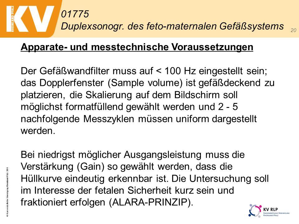 © Kassenärztliche Vereinigung Rheinland-Pfalz 2011 20 Apparate- und messtechnische Voraussetzungen Der Gefäßwandfilter muss auf < 100 Hz eingestellt s