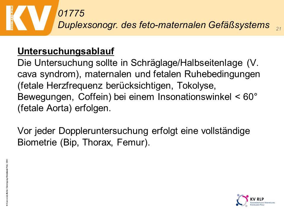 © Kassenärztliche Vereinigung Rheinland-Pfalz 2011 21 Untersuchungsablauf Die Untersuchung sollte in Schräglage/Halbseitenlage (V. cava syndrom), mate