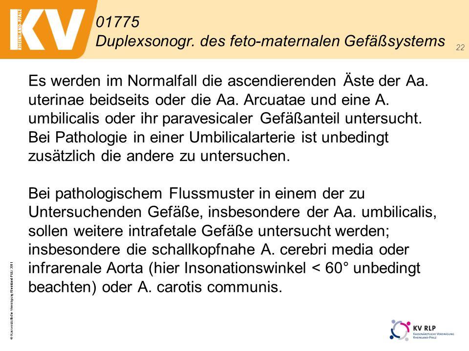 © Kassenärztliche Vereinigung Rheinland-Pfalz 2011 22 Es werden im Normalfall die ascendierenden Äste der Aa. uterinae beidseits oder die Aa. Arcuatae