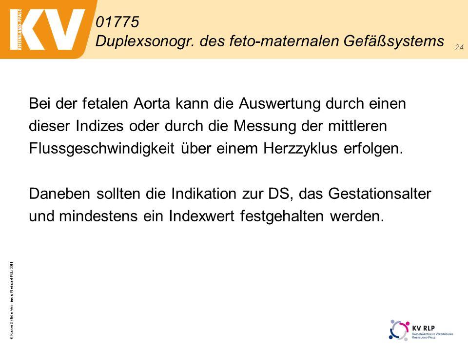 © Kassenärztliche Vereinigung Rheinland-Pfalz 2011 24 Bei der fetalen Aorta kann die Auswertung durch einen dieser Indizes oder durch die Messung der