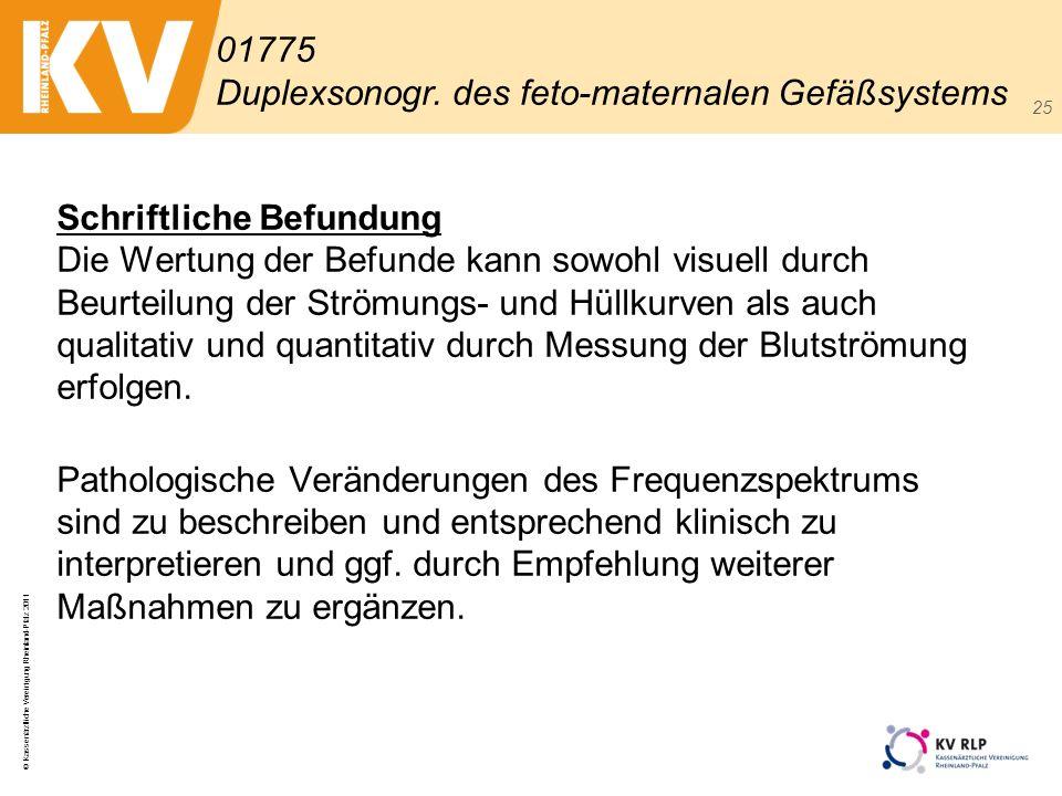 © Kassenärztliche Vereinigung Rheinland-Pfalz 2011 25 Schriftliche Befundung Die Wertung der Befunde kann sowohl visuell durch Beurteilung der Strömun