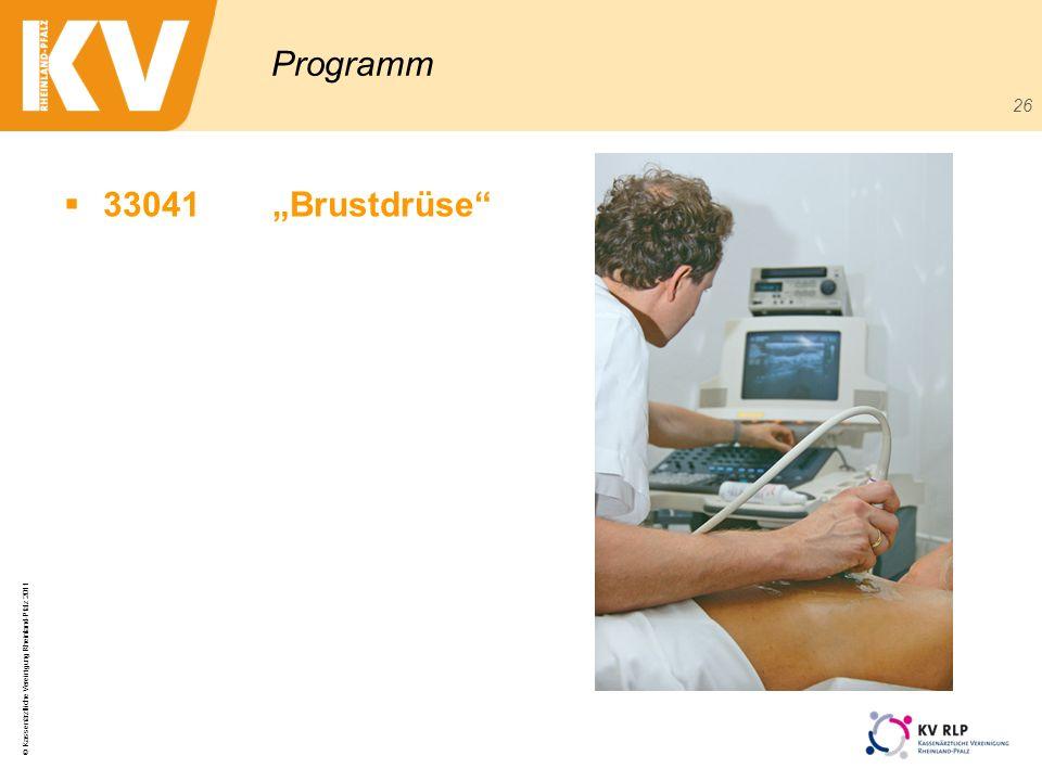 © Kassenärztliche Vereinigung Rheinland-Pfalz 2011 26 Programm 33041Brustdrüse