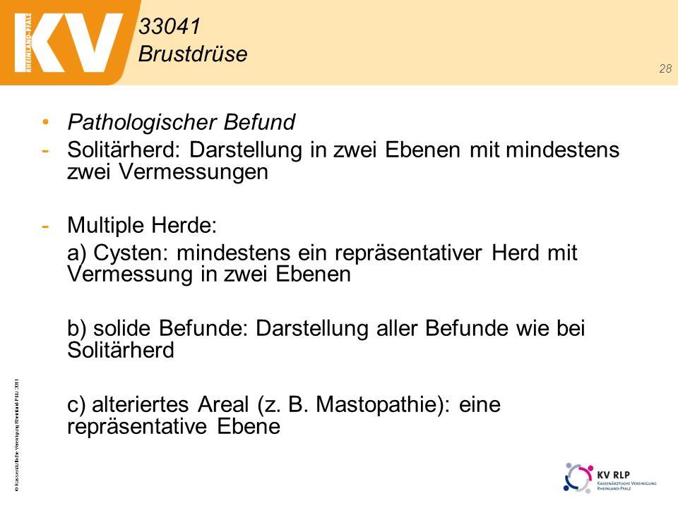 © Kassenärztliche Vereinigung Rheinland-Pfalz 2011 28 Pathologischer Befund -Solitärherd: Darstellung in zwei Ebenen mit mindestens zwei Vermessungen