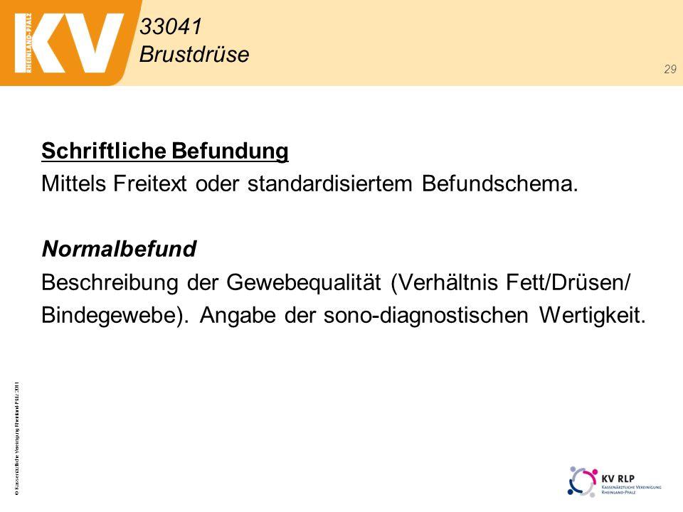 © Kassenärztliche Vereinigung Rheinland-Pfalz 2011 29 Schriftliche Befundung Mittels Freitext oder standardisiertem Befundschema. Normalbefund Beschre