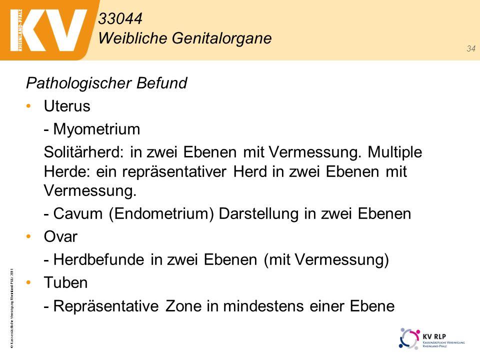 © Kassenärztliche Vereinigung Rheinland-Pfalz 2011 34 Pathologischer Befund Uterus - Myometrium Solitärherd: in zwei Ebenen mit Vermessung. Multiple H