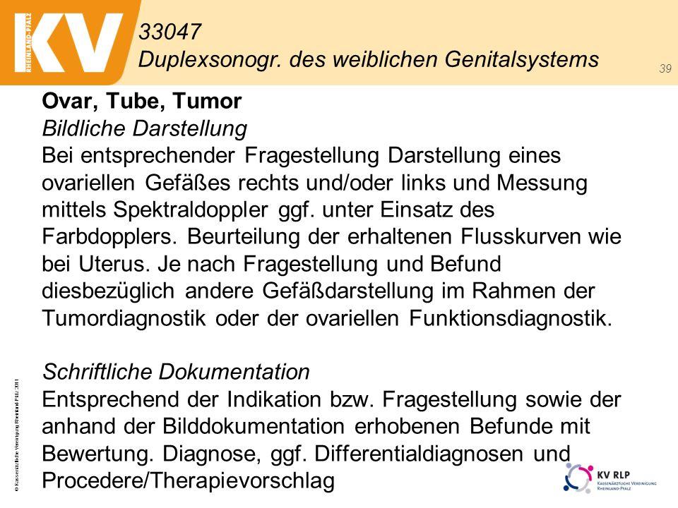 © Kassenärztliche Vereinigung Rheinland-Pfalz 2011 39 Ovar, Tube, Tumor Bildliche Darstellung Bei entsprechender Fragestellung Darstellung eines ovari