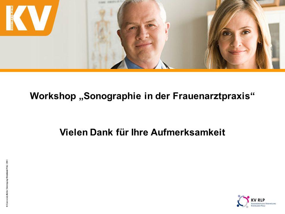 © Kassenärztliche Vereinigung Rheinland-Pfalz 2011 41 Vielen Dank für Ihre Aufmerksamkeit Workshop Sonographie in der Frauenarztpraxis