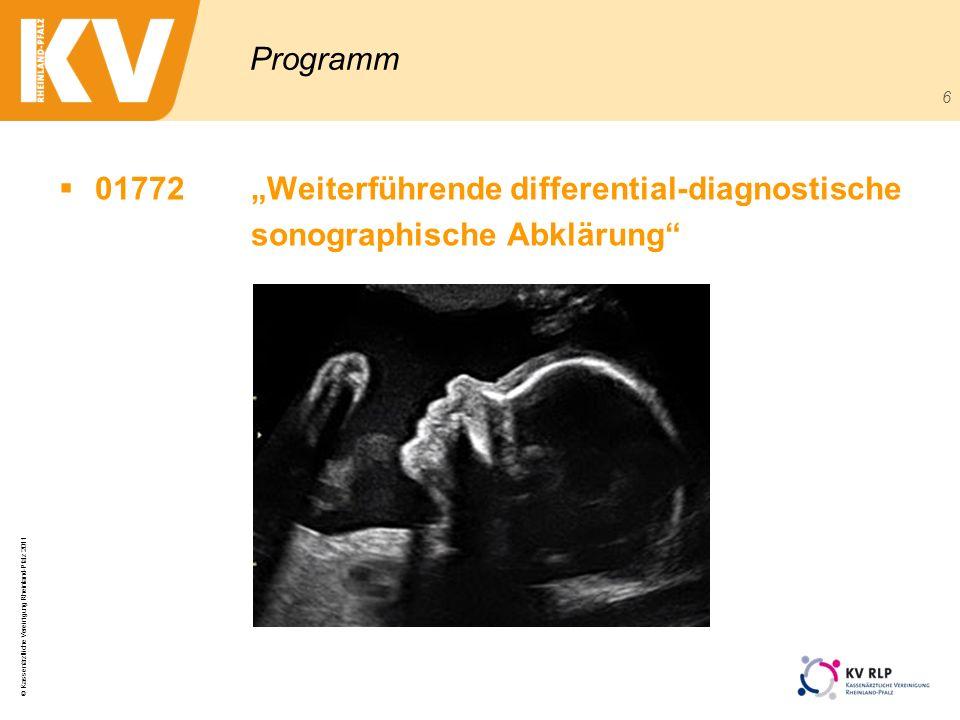 © Kassenärztliche Vereinigung Rheinland-Pfalz 2011 6 Programm 01772Weiterführende differential-diagnostische sonographische Abklärung