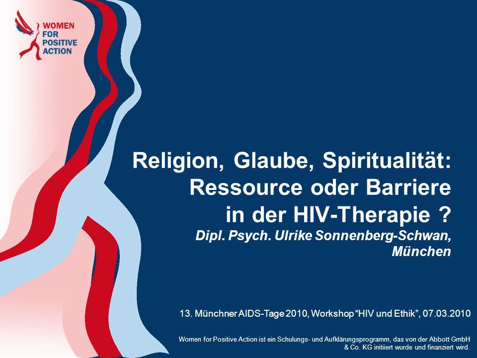 Religion, Glaube, Spiritualität: Ressource oder Barriere in der HIV-Therapie ? Dipl. Psych. Ulrike Sonnenberg-Schwan, München 13. Münchner AIDS-Tage 2