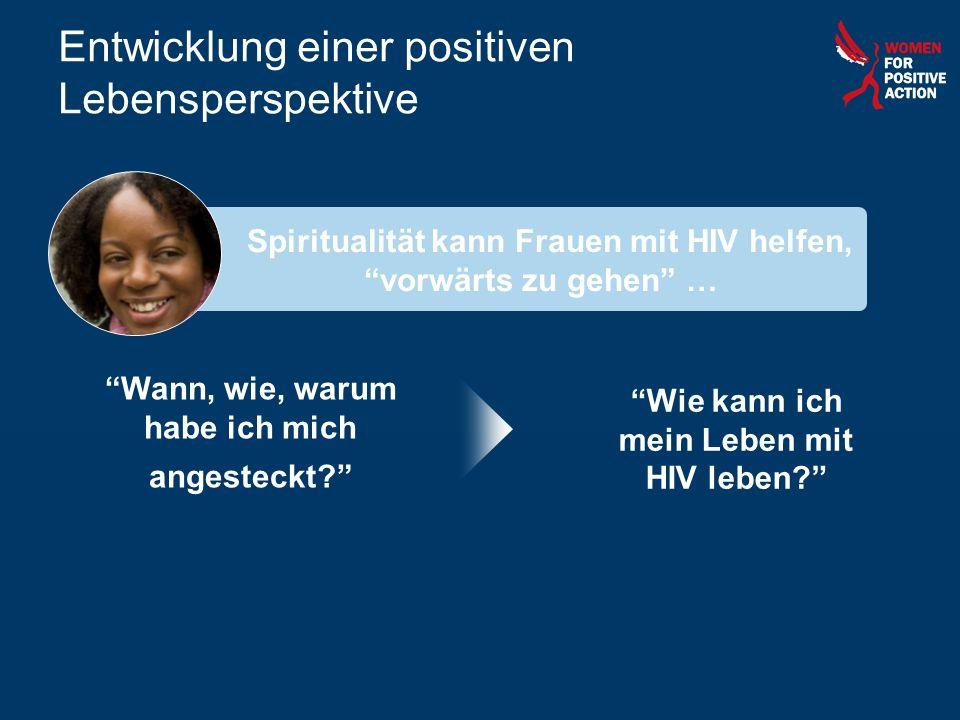 Spiritualität kann Frauen mit HIV helfen, vorwärts zu gehen … Entwicklung einer positiven Lebensperspektive Wann, wie, warum habe ich mich angesteckt?