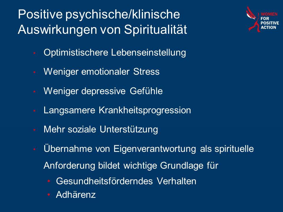 Positive psychische/klinische Auswirkungen von Spiritualität Optimistischere Lebenseinstellung Weniger emotionaler Stress Weniger depressive Gefühle L