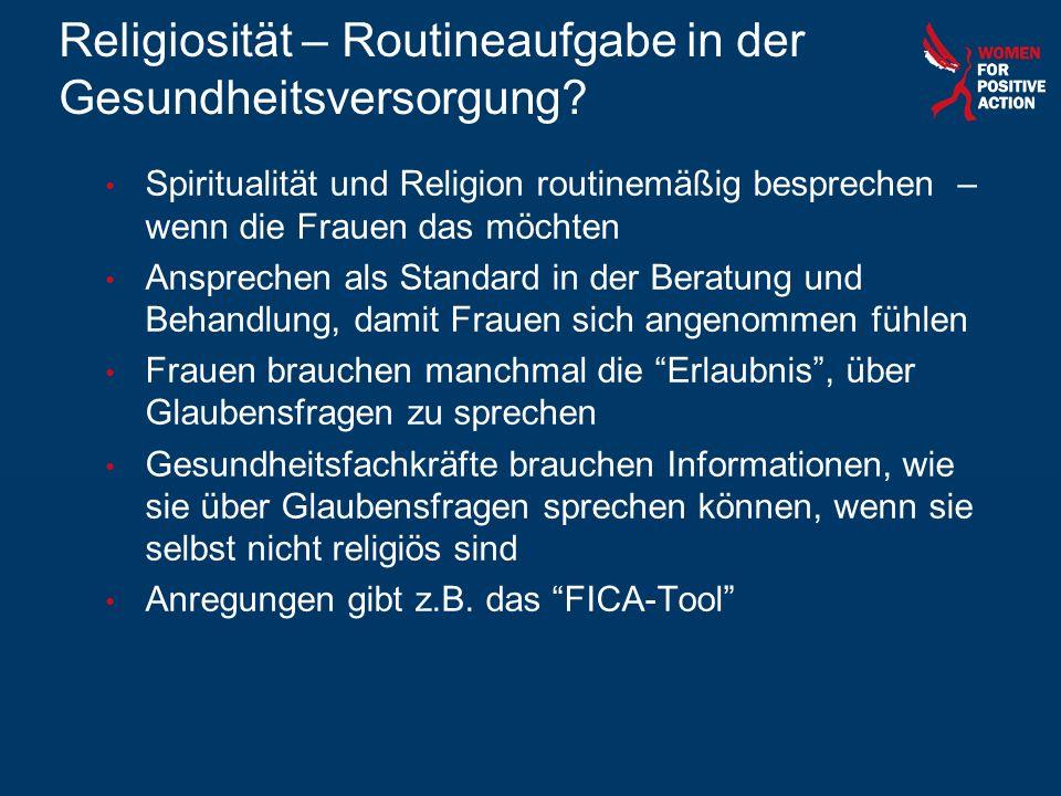 Religiosität – Routineaufgabe in der Gesundheitsversorgung? Spiritualität und Religion routinemäßig besprechen – wenn die Frauen das möchten Anspreche