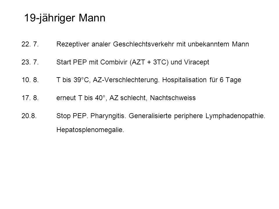 19-jähriger Mann 22. 7.Rezeptiver analer Geschlechtsverkehr mit unbekanntem Mann 23. 7. Start PEP mit Combivir (AZT + 3TC) und Viracept 10. 8.T bis 39