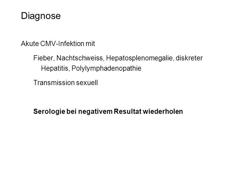 Diagnose Akute CMV-Infektion mit Fieber, Nachtschweiss, Hepatosplenomegalie, diskreter Hepatitis, Polylymphadenopathie Transmission sexuell Serologie