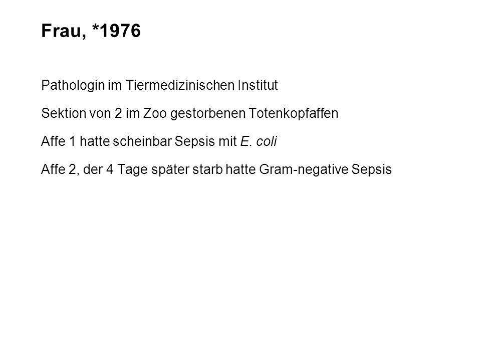 Frau, *1976 Pathologin im Tiermedizinischen Institut Sektion von 2 im Zoo gestorbenen Totenkopfaffen Affe 1 hatte scheinbar Sepsis mit E. coli Affe 2,
