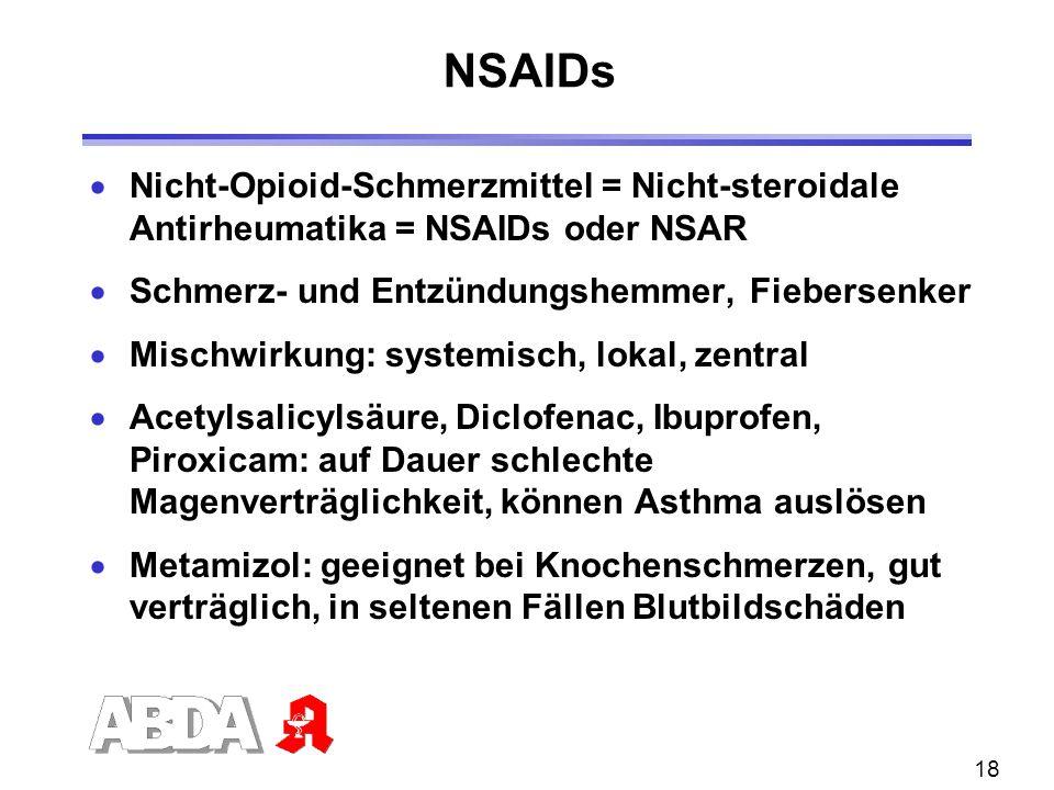 18 Nicht-Opioid-Schmerzmittel = Nicht-steroidale Antirheumatika = NSAIDs oder NSAR Schmerz- und Entzündungshemmer, Fiebersenker Mischwirkung: systemis