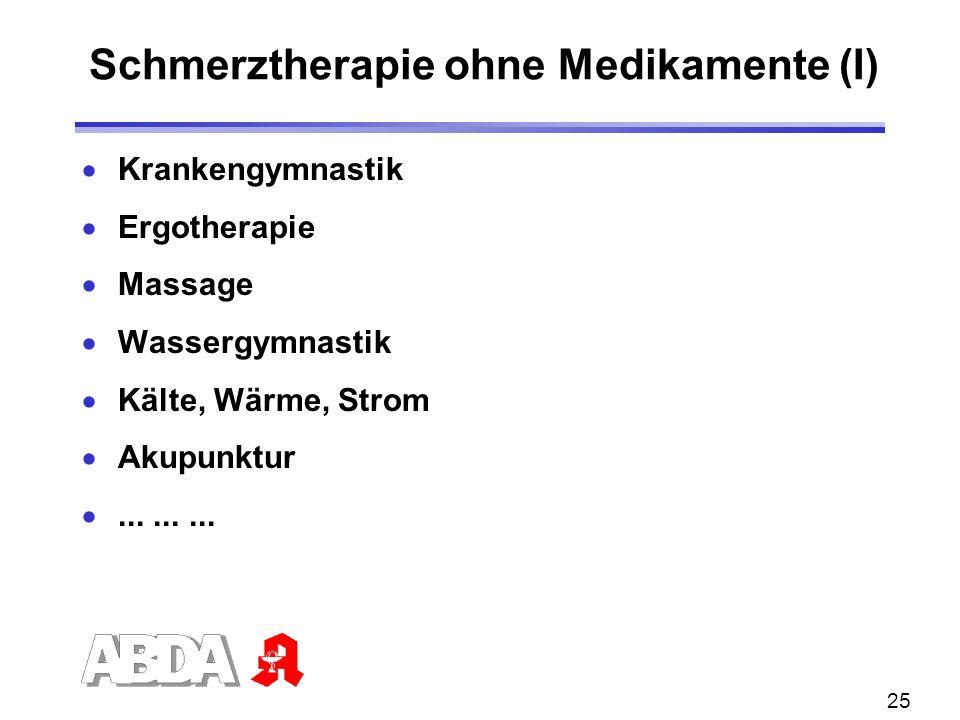 25 Krankengymnastik Ergotherapie Massage Wassergymnastik Kälte, Wärme, Strom Akupunktur......... Schmerztherapie ohne Medikamente (I)