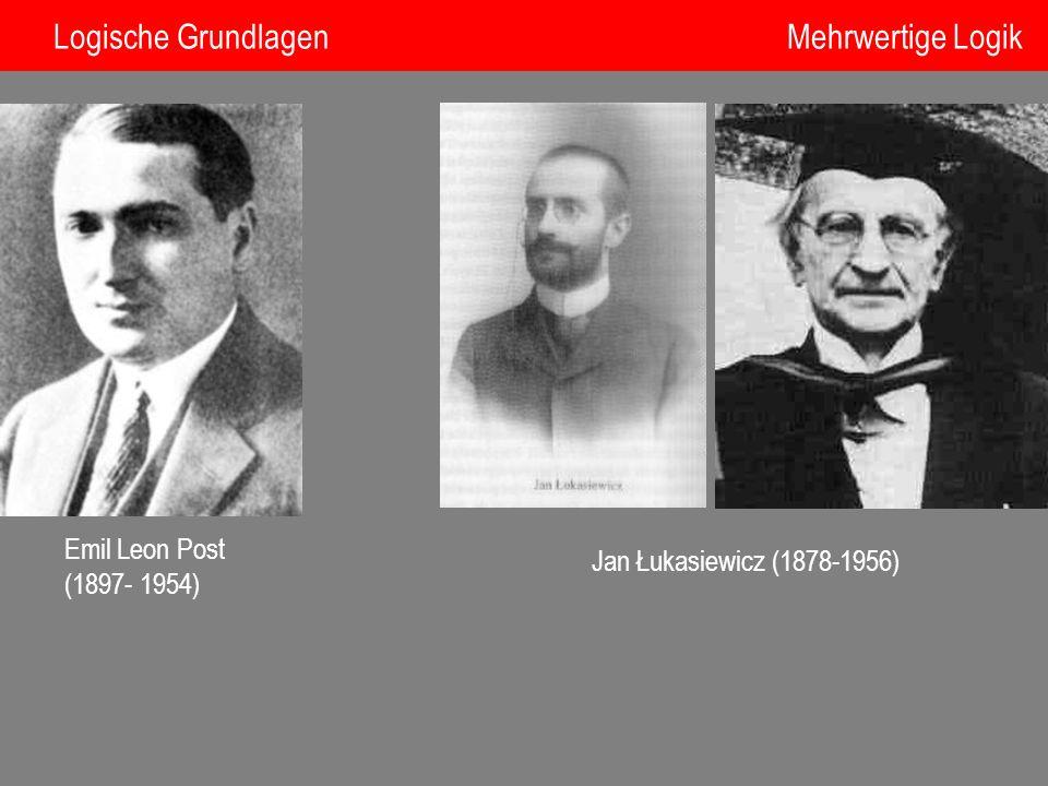 Emil Leon Post (1897- 1954) Jan Łukasiewicz (1878-1956) Logische Grundlagen Mehrwertige Logik