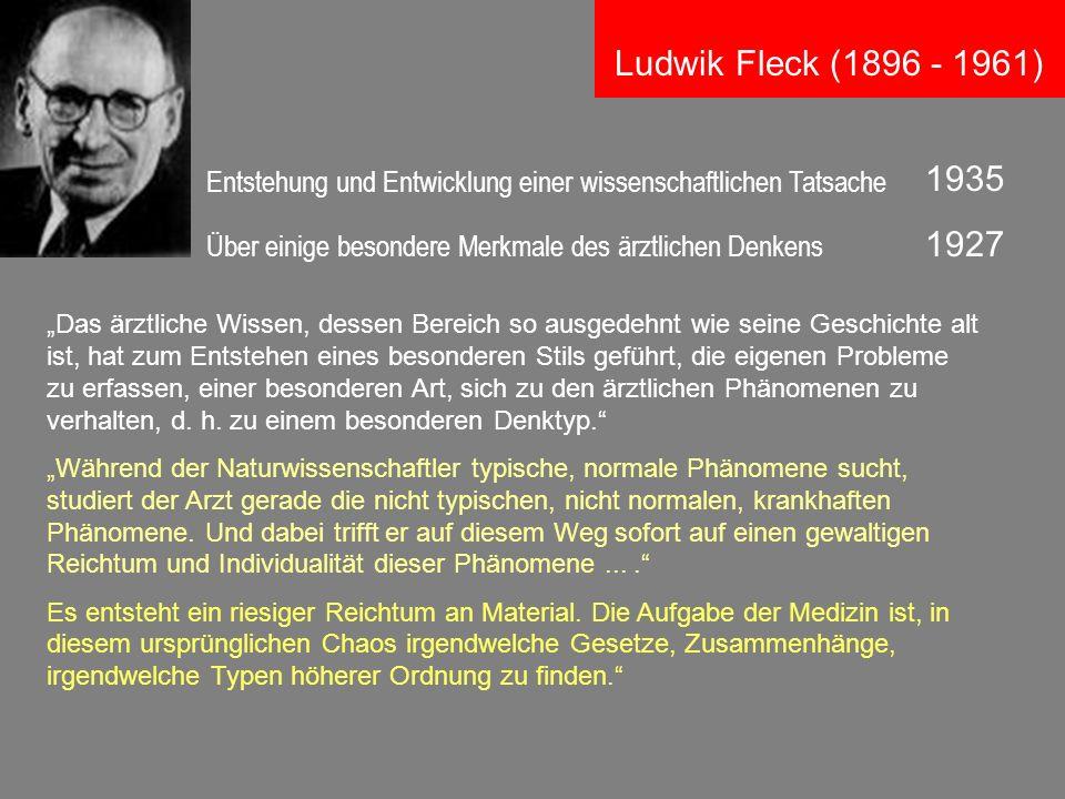 Über einige besondere Merkmale des ärztlichen Denkens 1927 1935 Ludwik Fleck (1896 - 1961) Entstehung und Entwicklung einer wissenschaftlichen Tatsach