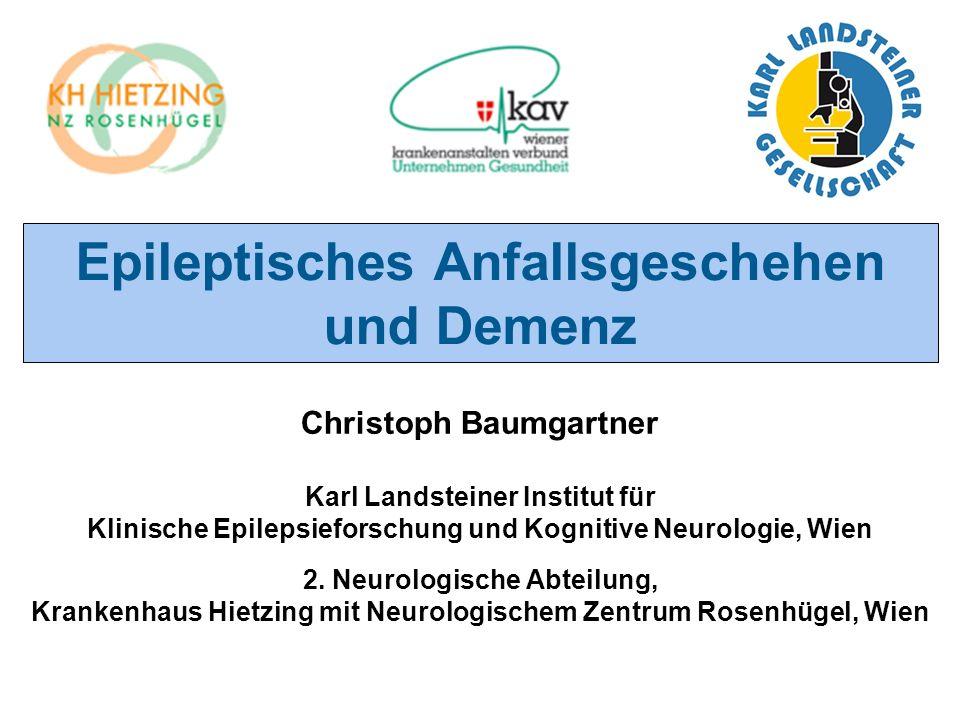 Epileptisches Anfallsgeschehen und Demenz Christoph Baumgartner Karl Landsteiner Institut für Klinische Epilepsieforschung und Kognitive Neurologie, W