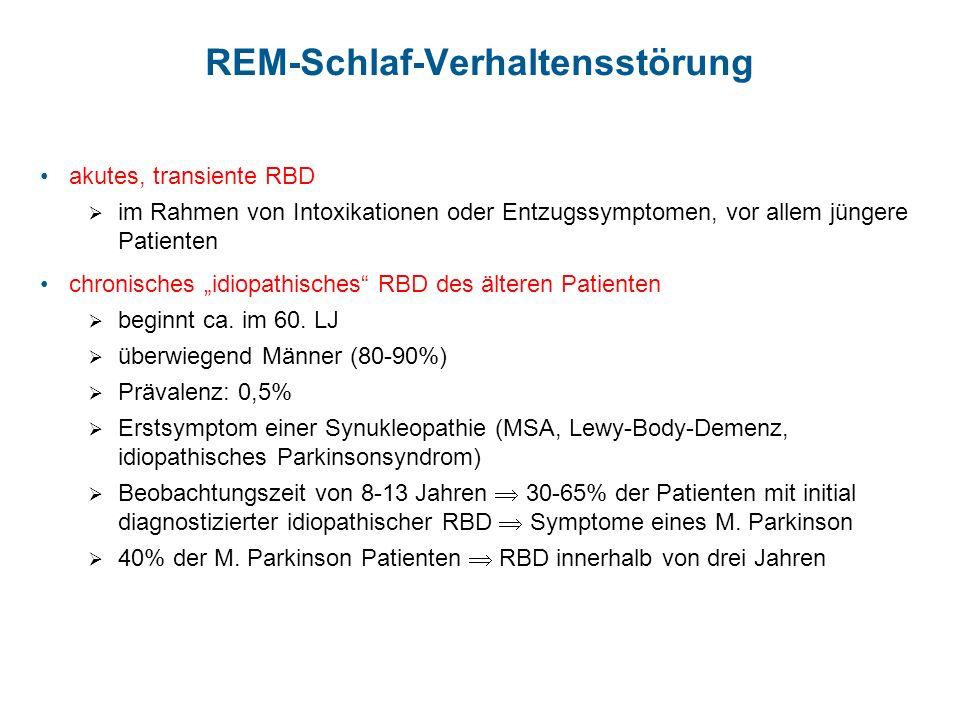 REM-Schlaf-Verhaltensstörung akutes, transiente RBD im Rahmen von Intoxikationen oder Entzugssymptomen, vor allem jüngere Patienten chronisches idiopa