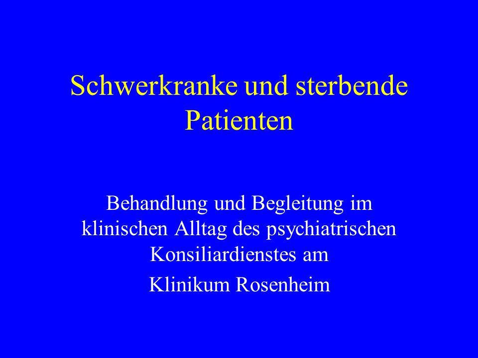 Schwerkranke und sterbende Patienten Behandlung und Begleitung im klinischen Alltag des psychiatrischen Konsiliardienstes am Klinikum Rosenheim