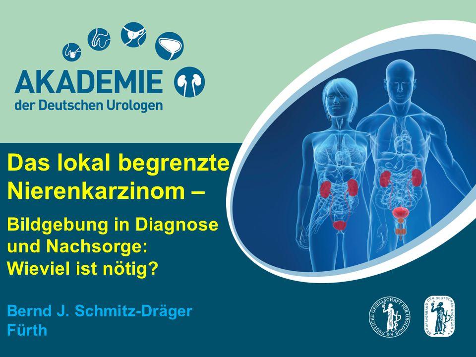 Das lokal begrenzte Nierenkarzinom – Bildgebung in Diagnose und Nachsorge: Wieviel ist nötig.