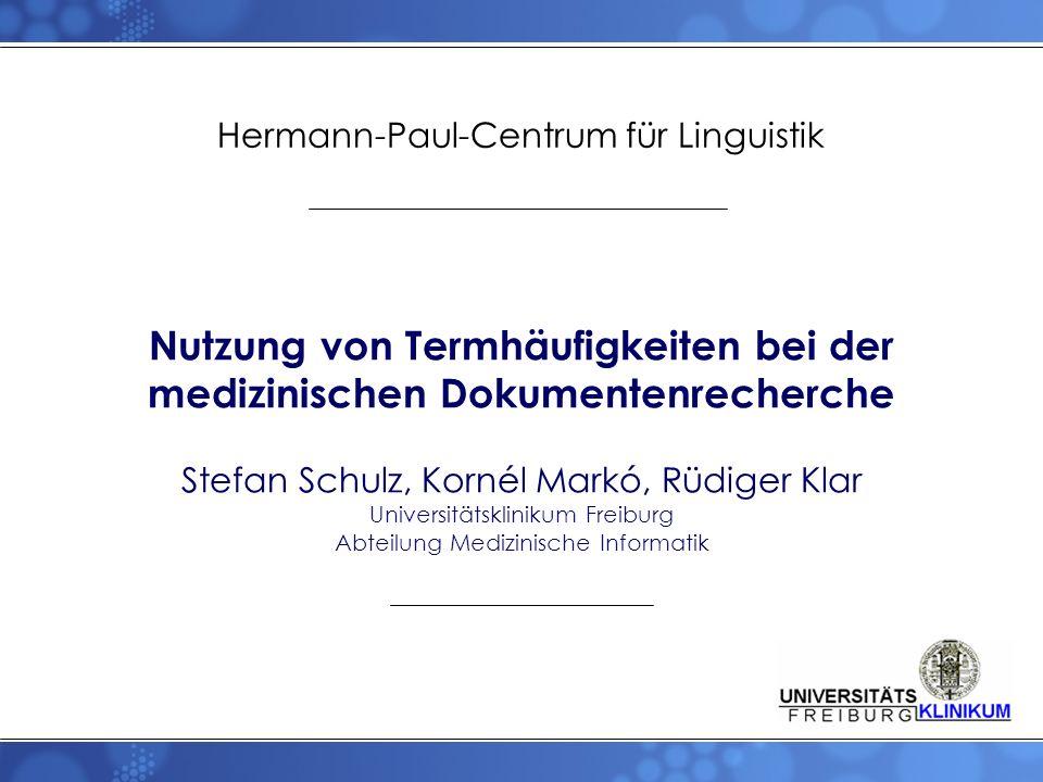 Textrecherche Medizinische Suchmaschinen –Unterschiedliche Dokumentenarten –Mehrsprachigkeit –Diverse Nutzergruppen –Hohe sprachliche Variabilität –Dokumentenumfang