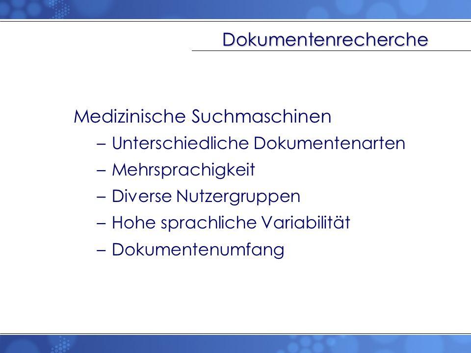 Dokumentenrecherche Medizinische Suchmaschinen –Unterschiedliche Dokumentenarten –Mehrsprachigkeit –Diverse Nutzergruppen –Hohe sprachliche Variabilit