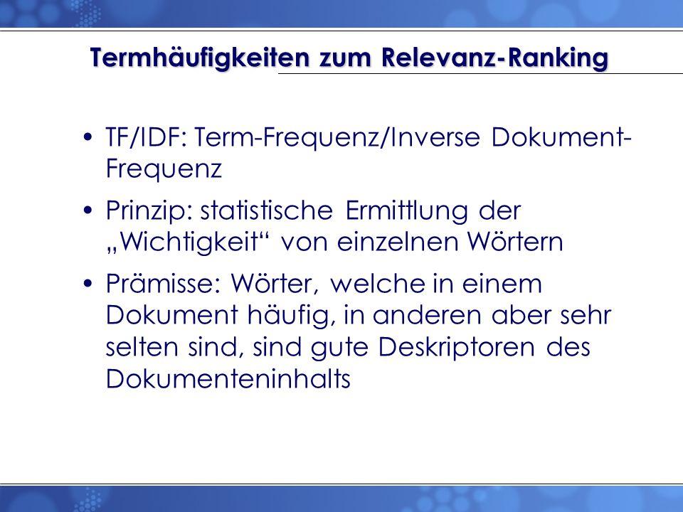 TF/IDF: Term-Frequenz/Inverse Dokument- Frequenz Prinzip: statistische Ermittlung der Wichtigkeit von einzelnen Wörtern Prämisse: Wörter, welche in ei