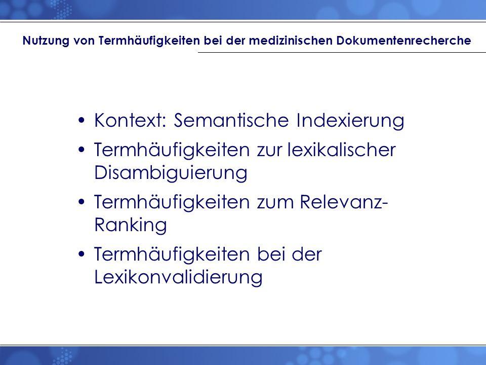 Proof-of-Concepts I Deutsche Zentralbibliothek für Medizin (ZBMed), Köln: –Bibliographische Suche über 300.000 einsprachige Dokumente Deutsches Institut für Medizinische Dokumentation und Klassifikation (DIMDI), Köln: –Bibliographische Suche über 600.000 mehrsprachige Dokumente Health on the Net Foundation (HON), Genf: –Studie mit 5,000 Dokumenten Hautklinik Freiburg: –Google-Suche für patientenbezogene Daten (EPA)