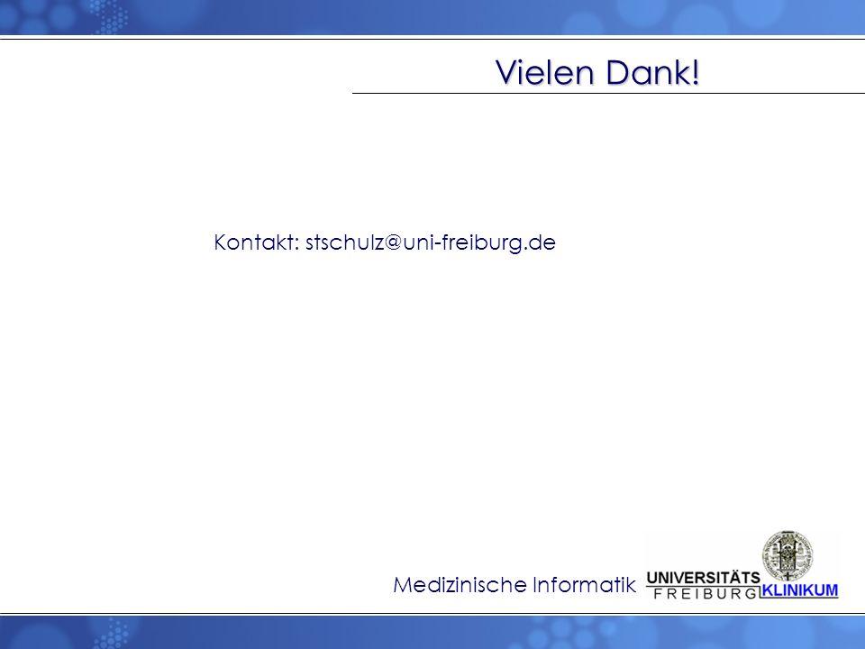Vielen Dank! Kontakt: stschulz@uni-freiburg.de Medizinische Informatik