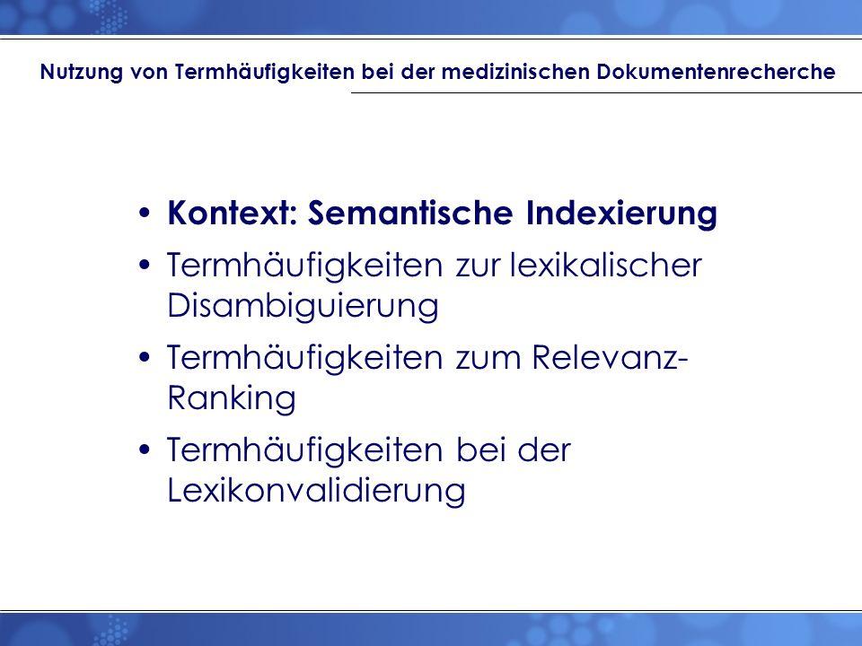 Nutzung von Termhäufigkeiten bei der medizinischen Dokumentenrecherche Kontext: Semantische Indexierung Termhäufigkeiten zur lexikalischer Disambiguie