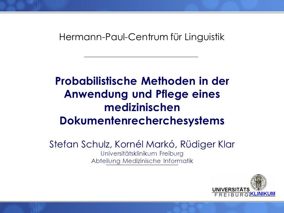 Probabilistische Methoden in der Anwendung und Pflege eines medizinischen Dokumentenrecherchesystems Stefan Schulz, Kornél Markó, Rüdiger Klar Univers