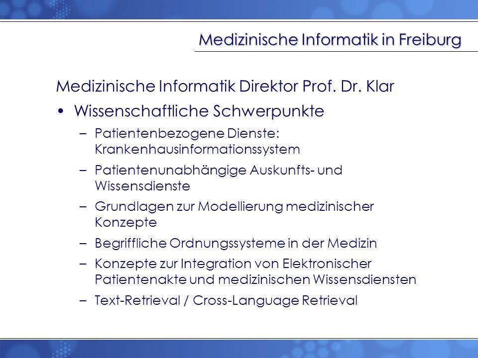 Medizinische Informatik in Freiburg Medizinische Informatik Direktor Prof. Dr. Klar Wissenschaftliche Schwerpunkte –Patientenbezogene Dienste: Kranken