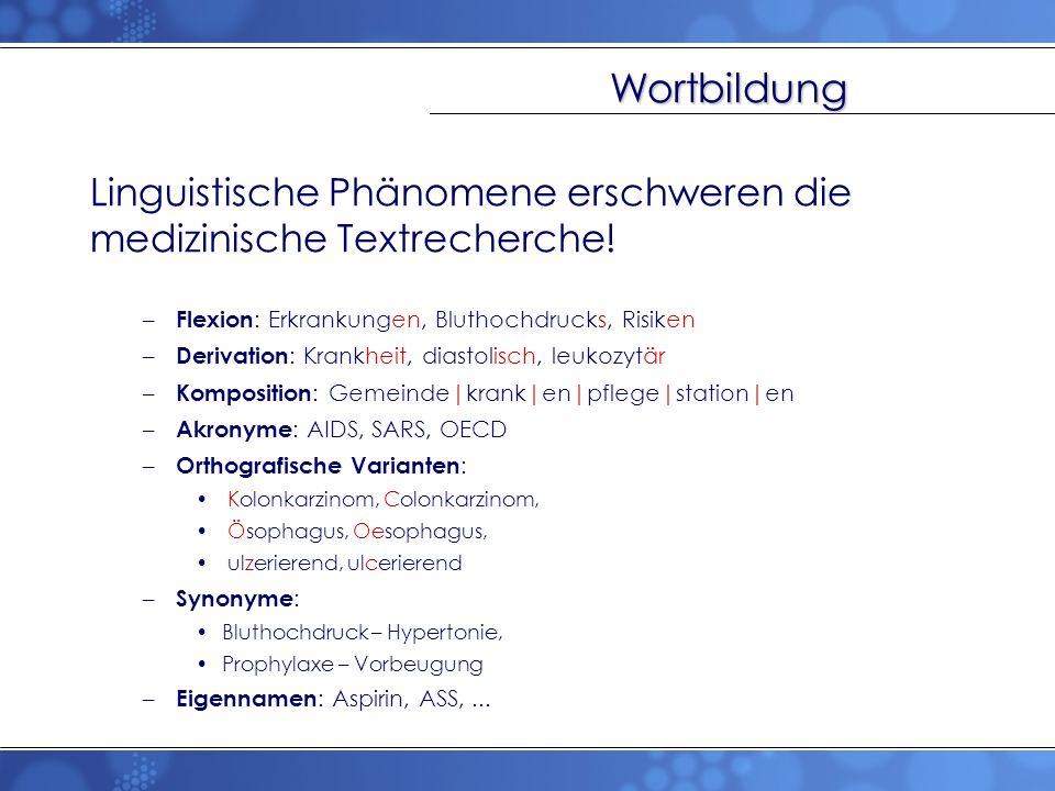 Linguistische Phänomene erschweren die medizinische Textrecherche! – Flexion : Erkrankungen, Bluthochdrucks, Risiken – Derivation : Krankheit, diastol