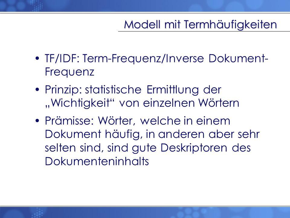 Modell mit Termhäufigkeiten TF/IDF: Term-Frequenz/Inverse Dokument- Frequenz Prinzip: statistische Ermittlung der Wichtigkeit von einzelnen Wörtern Pr