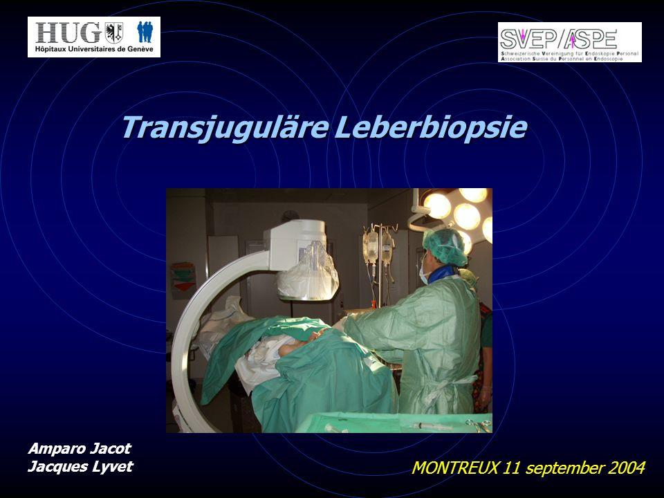 Transjuguläre Leberbiopsie MONTREUX 11 september 2004 Amparo Jacot Jacques Lyvet
