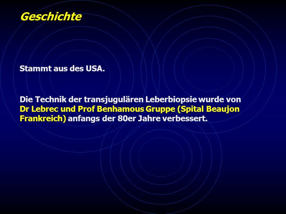 Geschichte Die Technik der transjugulären Leberbiopsie wurde von Dr Lebrec und Prof Benhamous Gruppe (Spital Beaujon Frankreich) anfangs der 80er Jahre verbessert.