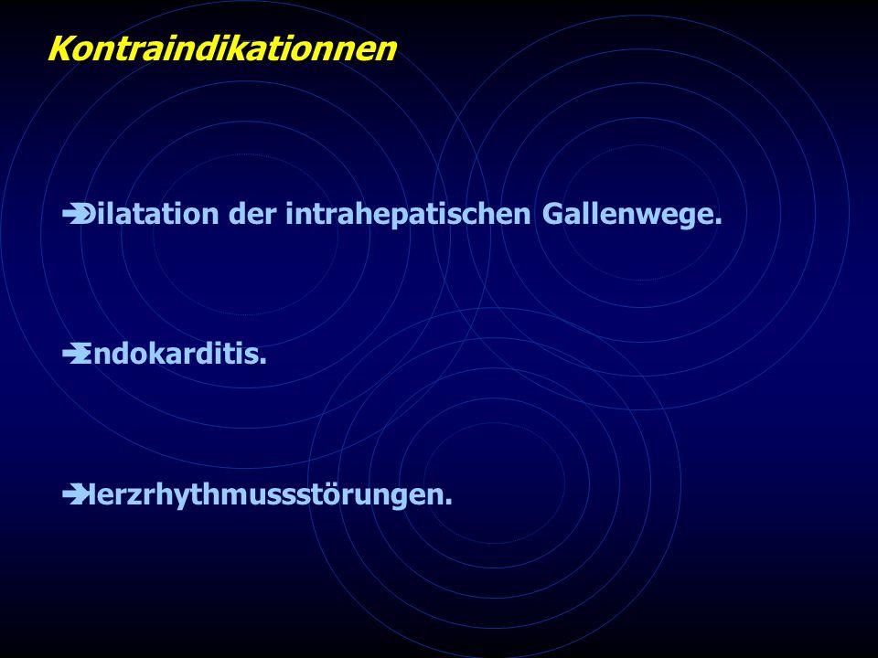 Kontraindikationnen Dilatation der intrahepatischen Gallenwege.