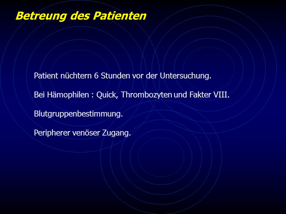 Betreung des Patienten Patient nüchtern 6 Stunden vor der Untersuchung.