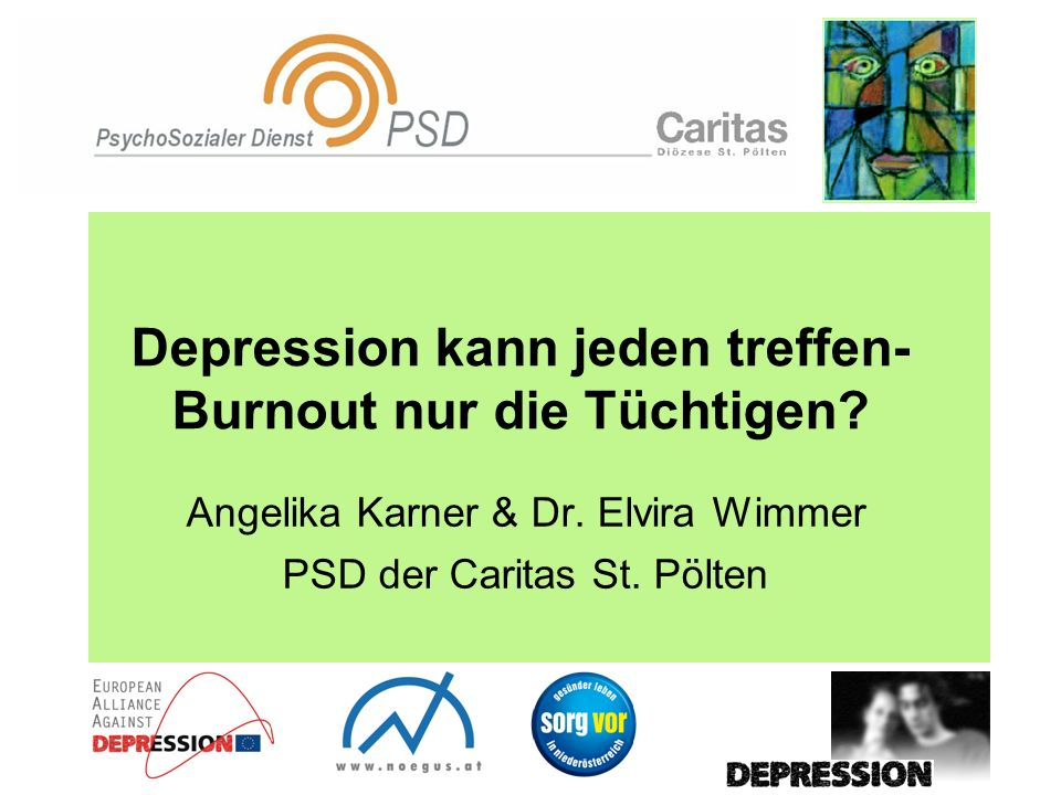 Depression kann jeden treffen- Burnout nur die Tüchtigen? Angelika Karner & Dr. Elvira Wimmer PSD der Caritas St. Pölten