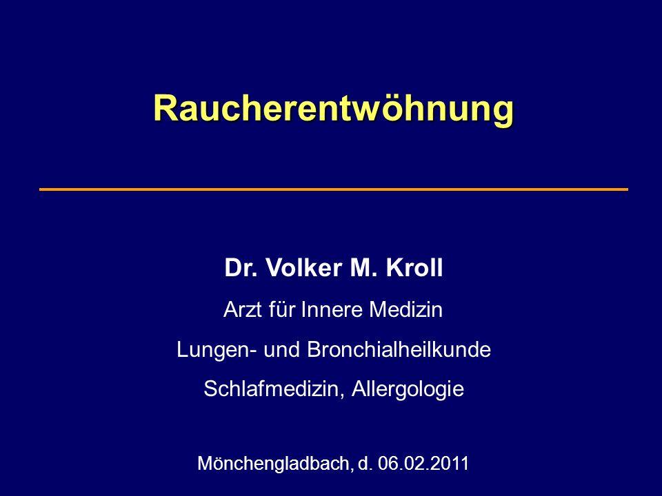 Raucherentwöhnung Dr. Volker M. Kroll Arzt für Innere Medizin Lungen- und Bronchialheilkunde Schlafmedizin, Allergologie Mönchengladbach, d. 06.02.201