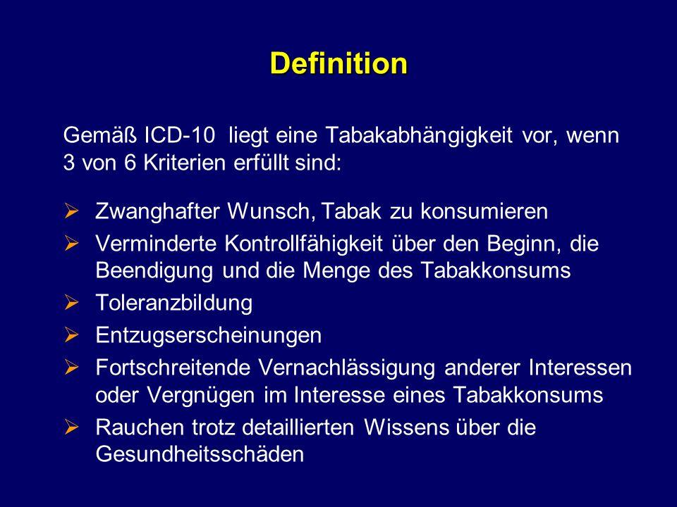 Definition Gemäß ICD-10 liegt eine Tabakabhängigkeit vor, wenn 3 von 6 Kriterien erfüllt sind: Zwanghafter Wunsch, Tabak zu konsumieren Verminderte Ko