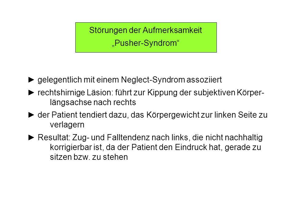 Störungen der Aufmerksamkeit Pusher-Syndrom gelegentlich mit einem Neglect-Syndrom assoziiert rechtshirnige Läsion: führt zur Kippung der subjektiven