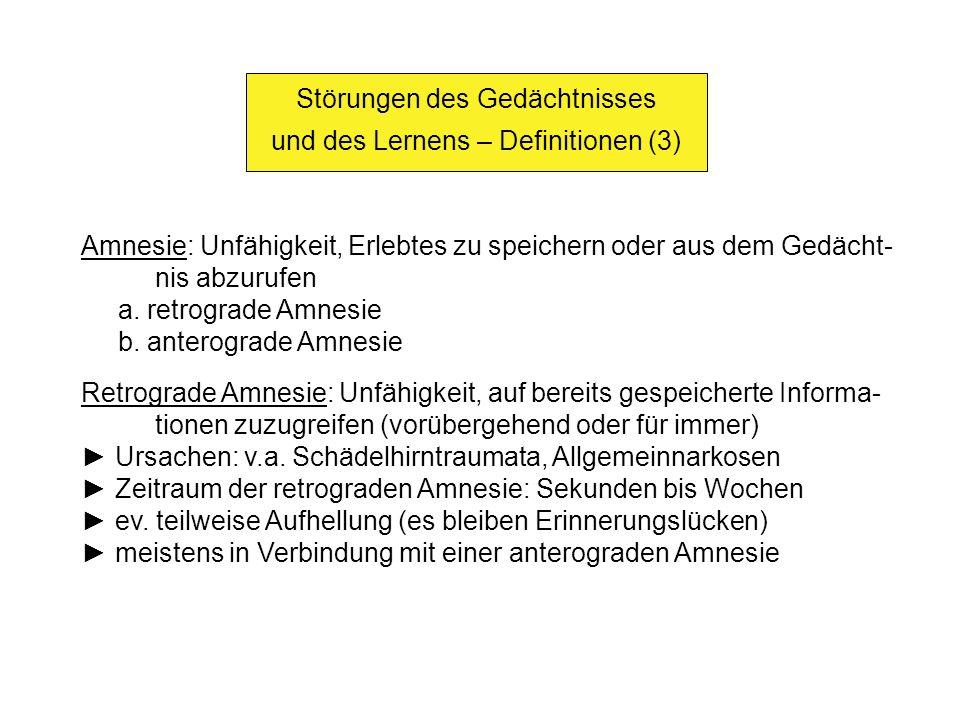 Störungen des Gedächtnisses und des Lernens – Definitionen (3) Amnesie: Unfähigkeit, Erlebtes zu speichern oder aus dem Gedächt- nis abzurufen a. retr