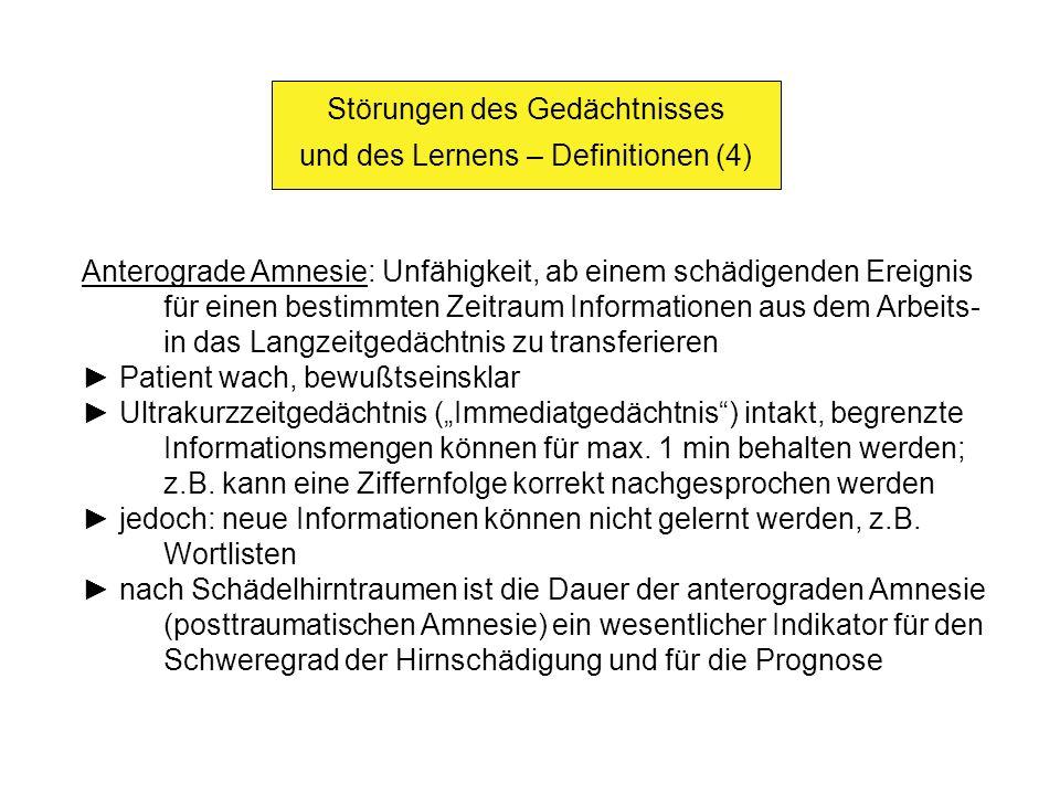 Störungen des Gedächtnisses und des Lernens – Definitionen (4) Anterograde Amnesie: Unfähigkeit, ab einem schädigenden Ereignis für einen bestimmten Z