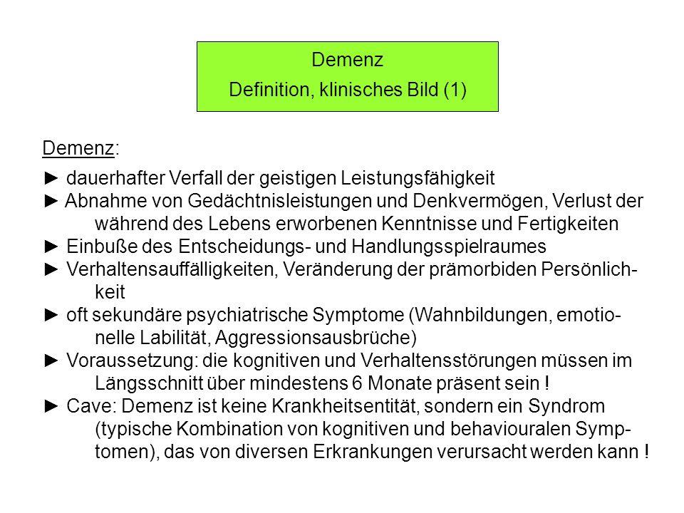 Demenz Definition, klinisches Bild (1) Demenz: dauerhafter Verfall der geistigen Leistungsfähigkeit Abnahme von Gedächtnisleistungen und Denkvermögen,