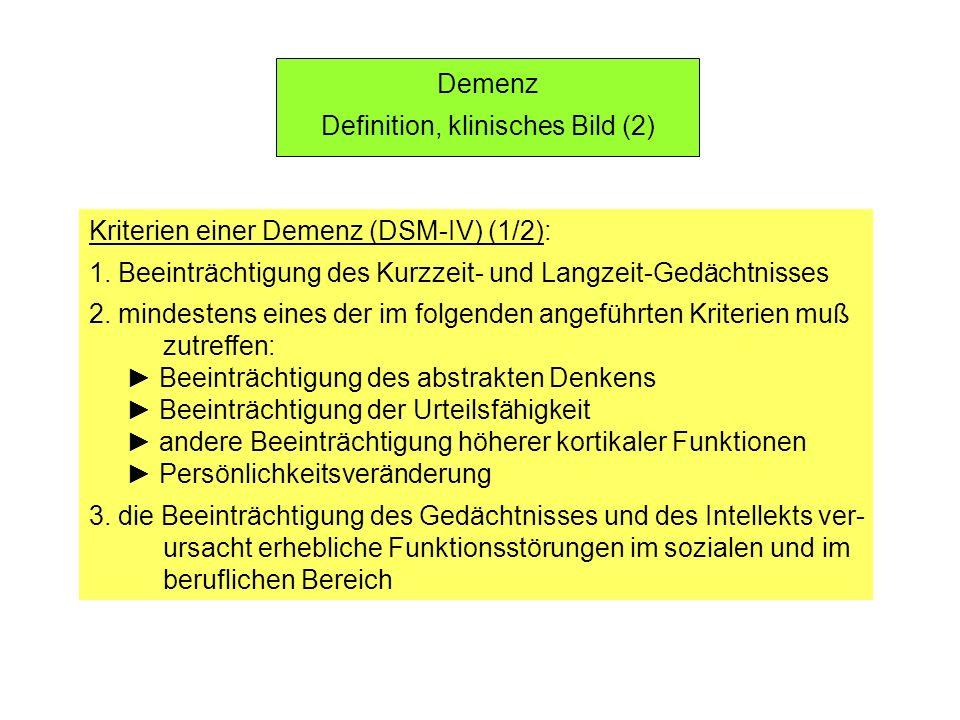 Demenz Definition, klinisches Bild (2) Kriterien einer Demenz (DSM-IV) (1/2): 1. Beeinträchtigung des Kurzzeit- und Langzeit-Gedächtnisses 2. mindeste